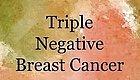 """""""三阴""""乳腺癌——令人闻风丧胆的肿瘤"""